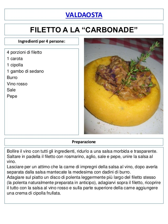 """VALDAOSTA FILETTO A LA """"CARBONADE"""" Ingredienti per 4 persone: 4 porzioni di filetto 1 carota 1 cipolla 1 gambo di sedano B..."""