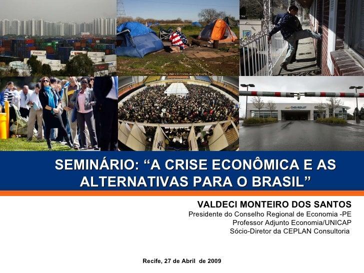 Recife, 27 de Abril  de 2009 VALDECI MONTEIRO DOS SANTOS Presidente do Conselho Regional de Economia -PE Professor Adjunto...