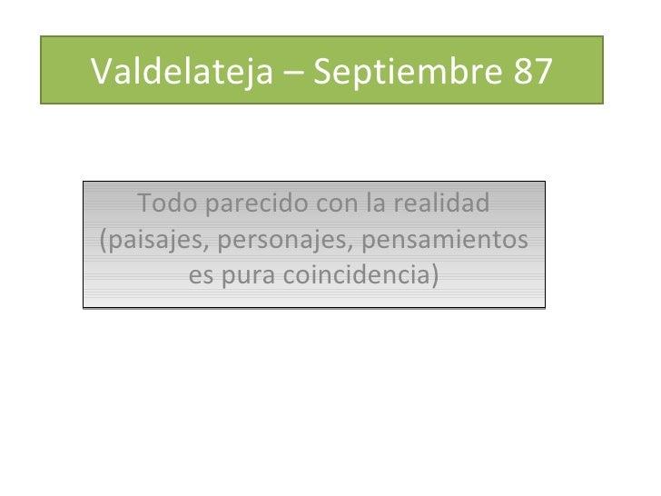 Valdelateja – Septiembre 87 Todo parecido con la realidad (paisajes, personajes, pensamientos es pura coincidencia)
