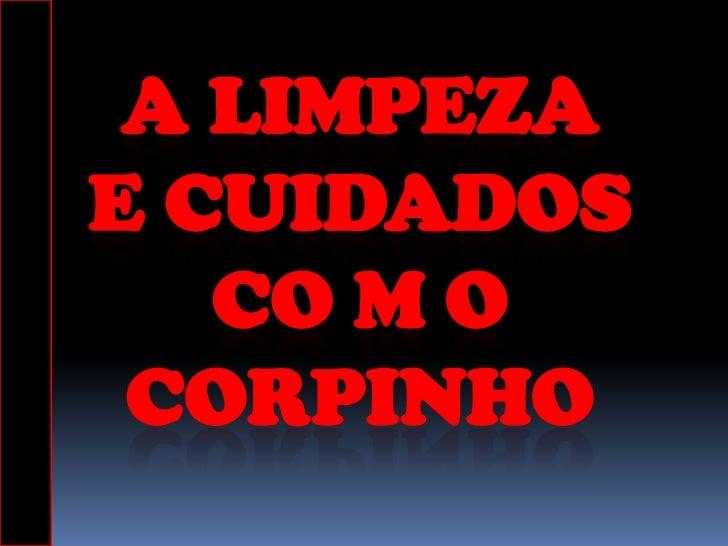 A LIMPEZAE CUIDADOS   CO M O CORPINHO