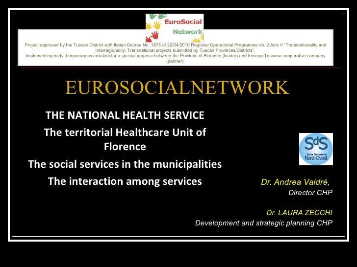 Dr. Andrea Valdré,   Director CHP Dr. LAURA ZECCHI Development and strategic planning CHP EUROSOCIALNETWORK THE NATIONAL H...