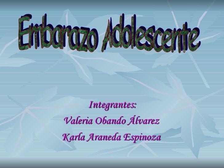 Integrantes: Valeria Obando Álvarez  Karla Araneda Espinoza  Embarazo Adolescente