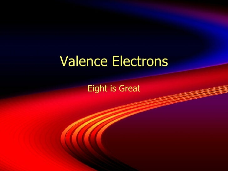 Valence Electrons Eight is Great