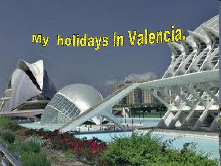 My  holidays in Valencia.