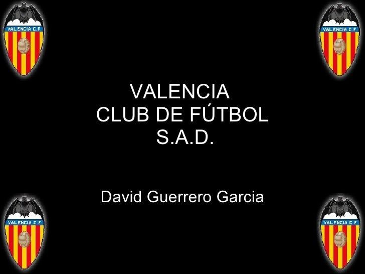 VALENCIA  CLUB DE FÚTBOL  S.A.D. David Guerrero Garcia