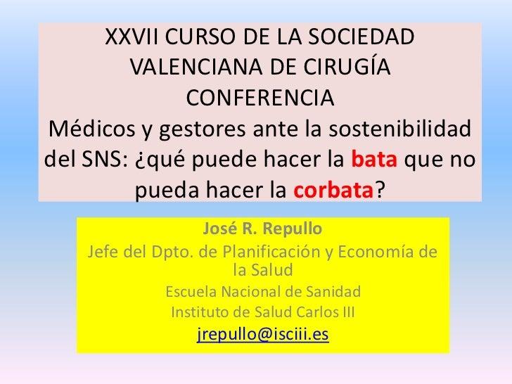 XXVII CURSO DE LA SOCIEDAD        VALENCIANA DE CIRUGÍA             CONFERENCIAMédicos y gestores ante la sostenibilidadde...