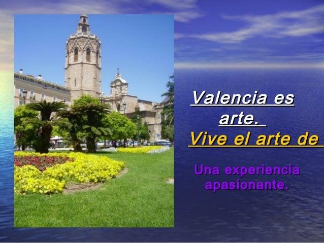 Valencia esValencia esarte.arte.Vive el arte deVive el arte deUna experienciaUna experienciaapasionante.apasionante.