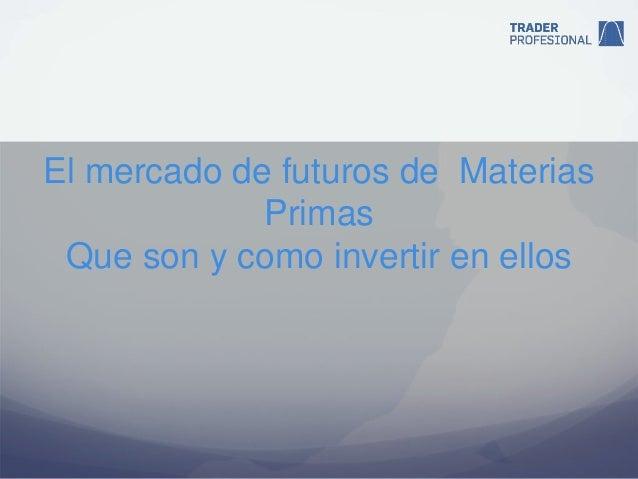 El mercado de futuros de Materias             Primas Que son y como invertir en ellos