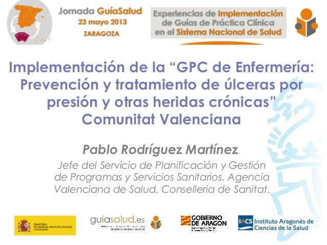 """Implementación de la """"GPC de Enfermería:Prevención y tratamiento de úlceras porpresión y otras heridas crónicas""""Comunitat ..."""