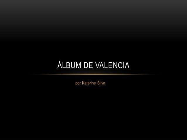 ÁLBUM DE VALENCIA    por Katerine Silva