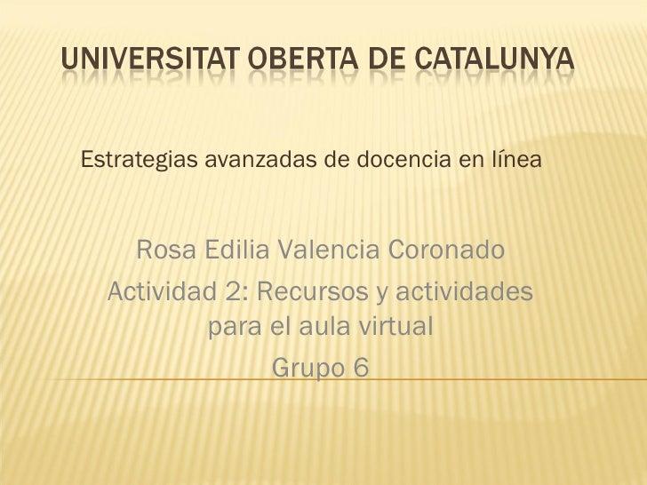 Estrategias avanzadas de docencia en línea Rosa Edilia Valencia Coronado Actividad 2: Recursos y actividades para el aula ...