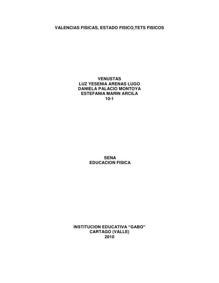 VALENCIAS FISICAS, ESTADO FISICO,TETS FISICOS<br />VENUSTAS<br />LUZ YESENIA ARENAS LUGO<br />DANIELA PALACIO MONTOYA<br /...