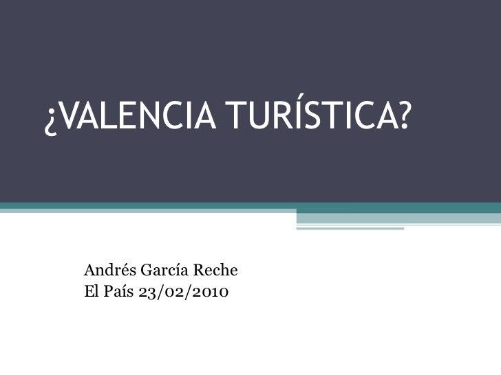 ¿VALENCIA TURÍSTICA? Andrés García Reche El País 23/02/2010