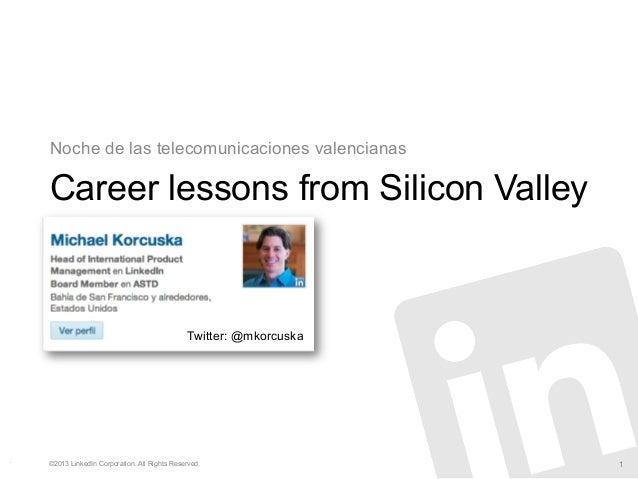 Career lessons from Silicon ValleyNoche de las telecomunicaciones valencianas©2013 LinkedIn Corporation. All Rights Reserv...