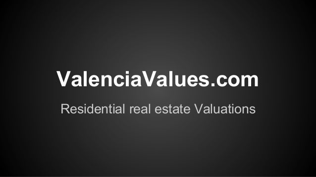 ValenciaValues.com Residential real estate Valuations