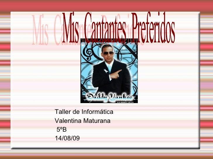 <ul><ul><li>Título </li></ul></ul>Taller de Informática Valentina Maturana  5ºB 14/08/09   Mis  Cantantes  Preferidos