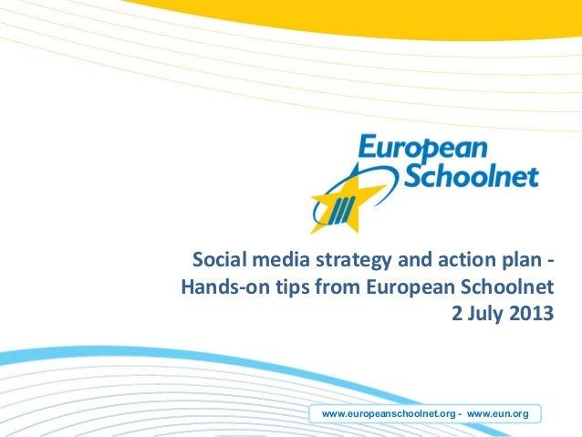 www.europeanschoolnet.org - www.eun.org Social media strategy and action plan - Hands-on tips from European Schoolnet 2 Ju...