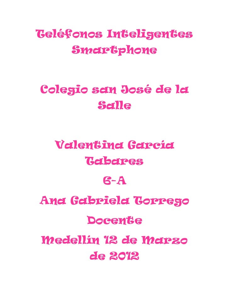 Teléfonos Inteligentes     SmartphoneColegio san José de la        Salle  Valentina García      Tabares         6-AAna Gab...
