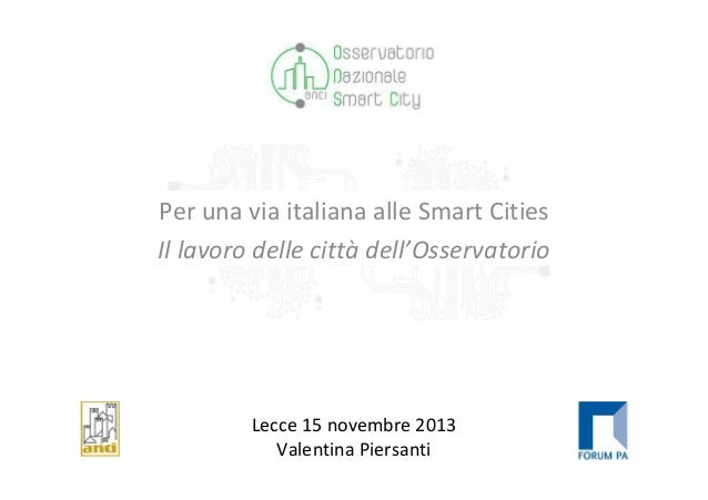 Per una via italiana alle Smart Cities Il lavoro delle città dell'Osservatorio  Lecce 15 novembre 2013 Valentina Piersanti
