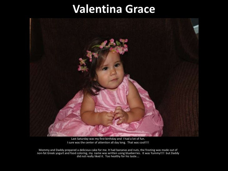 Valentina Grace                          Last Saturday was my first birthday and I had a lot of fun.                      ...