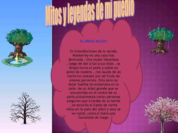 Mitos y leyendas de mi pueblo<br />EL ARBOL ROJIZO<br />En inmediaciones de la vereda Monterrey en una casa hoy destruida ...