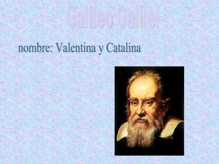 Galileo Galilei nombre: Valentina y Catalina