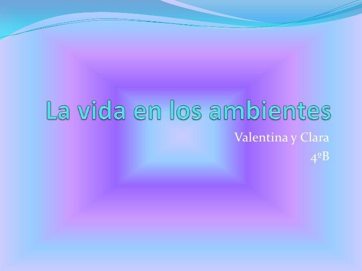 La vida en los ambientes<br />Valentina y Clara<br />4ºB<br />