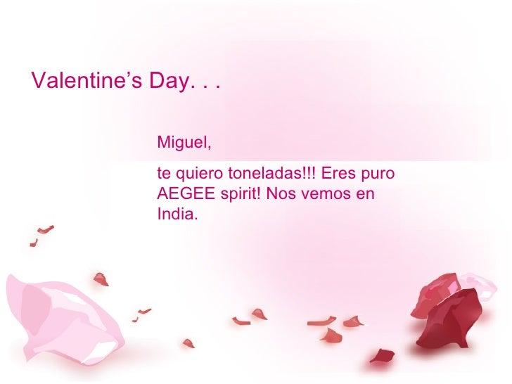 Valentine's Day. . . Miguel, te quiero toneladas!!! Eres puro AEGEE spirit! Nos vemos en India.