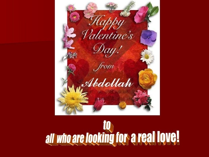 Feb 14,2008 to  all  who are looking for  a real love!