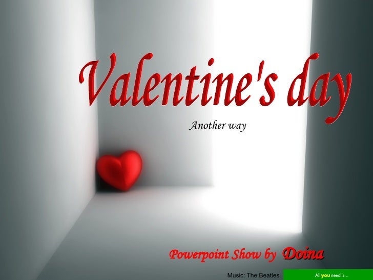 Valentine's day Another way  Powerpoint Show by  Doina Music: The Beatles