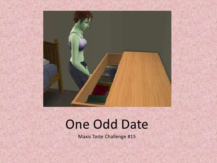 One Odd Date<br />Maxis Taste Challenge #15<br />
