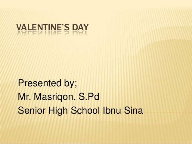 VALENTINE'S DAYPresented by;Mr. Masriqon, S.PdSenior High School Ibnu Sina