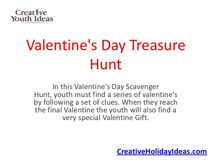 Valentines Day Treasure          Hunt       In this Valentines Day Scavenger Hunt, youth must find a series of valentines ...