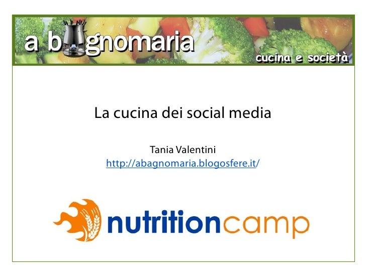 La cucina dei social media             Tania Valentini  http://abagnomaria.blogosfere.it/