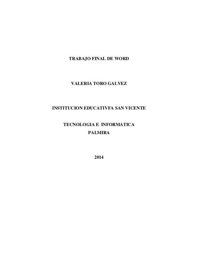 TRABAJO FINAL DE WORD VALERIA TORO GALVEZ INSTITUCION EDUCATIVFA SAN VICENTE TECNOLOGIA E INFORMATICA PALMIRA 2014