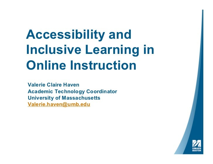 Accessibility andInclusive Learning inOnline InstructionValerie Claire HavenAcademic Technology CoordinatorUniversity of M...