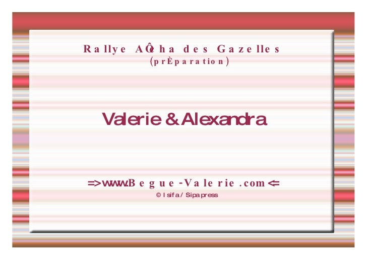 Rallye Aïcha des Gazelles (préparation) <ul><ul><li>Valerie & Alexandra </li></ul></ul><ul><ul><li>=>   www. Begue-Valerie...