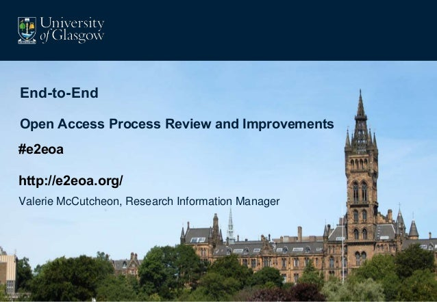 Valerie McCutcheon, Research Information Manager End-to-End Open Access Process Review and Improvements #e2eoa http://e2eo...