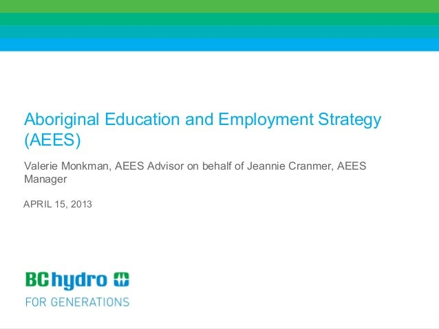 1Aboriginal Education and Employment Strategy(AEES)Valerie Monkman, AEES Advisor on behalf of Jeannie Cranmer, AEESManager...