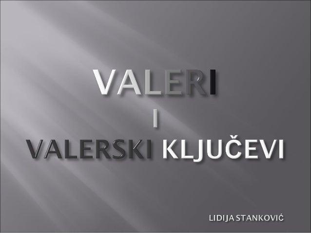    Valer je jedan od veoma bitnih elemenata    kompozicije.   Valer je svetlosna pojava koju oko zapaža kao    odnos sve...