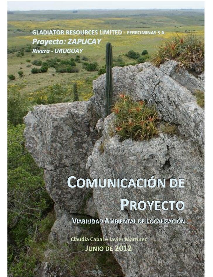 Proyecto ZAPUCAY                                Comunicación de ProyectoGLADIATOR RESOURCES LIMITED - FERROMINAS S.A.Proye...