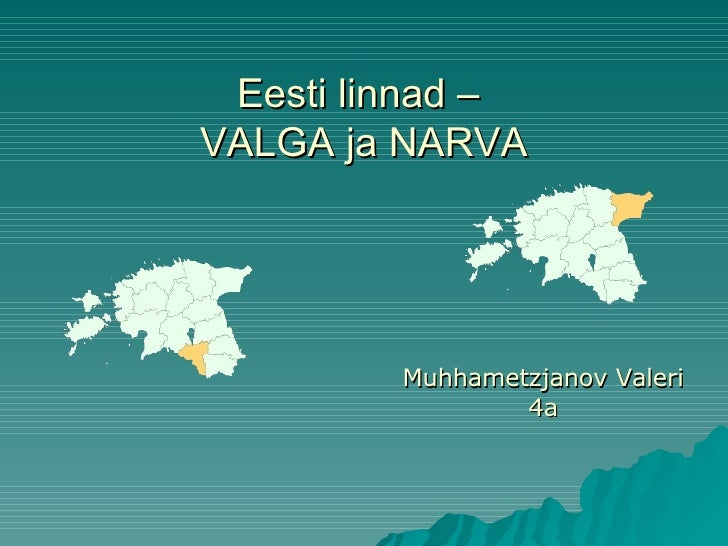 Eesti linnad –  VALGA ja NARVA Muhhametzjanov Valeri  4a