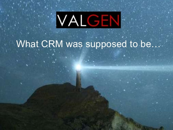 Intro to Valgen, Inc.: What CRM was supposed to be