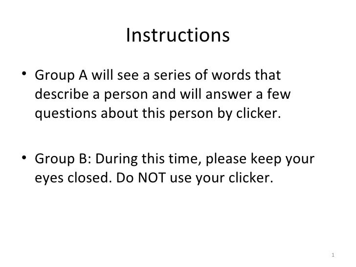 Instructions <ul><li>Group A:  </li></ul><ul><li>You will see a series of words that describe a person and will answer a f...