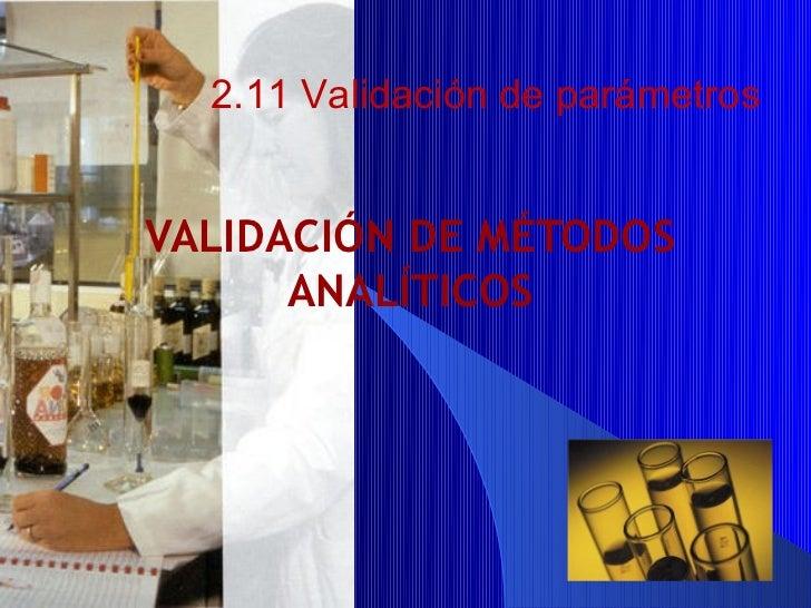 2.11 Validación de parámetrosVALIDACIÓN DE MÉTODOS      ANALÍTICOS                             1
