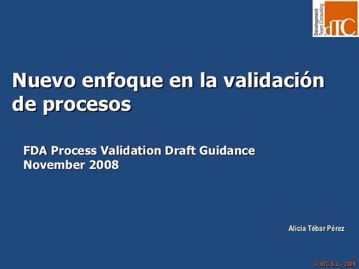 Nuevo enfoque en la validación de procesos  FDA Process Validation Draft Guidance November 2008  Alicia Tébar Pérez