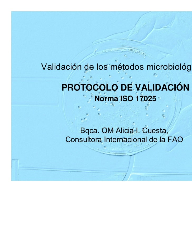 Validación de los métodos microbiológicos    PROTOCOLO DE VALIDACIÓN             Norma ISO 17025        Bqca. QM Alicia I....