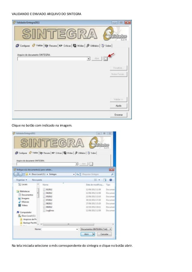 VALIDANDO E ENVIADO ARQUIVO DO SINTEGRAClique no botão com indicado na imagem.Na tela iniciada selecione o mês corresponde...