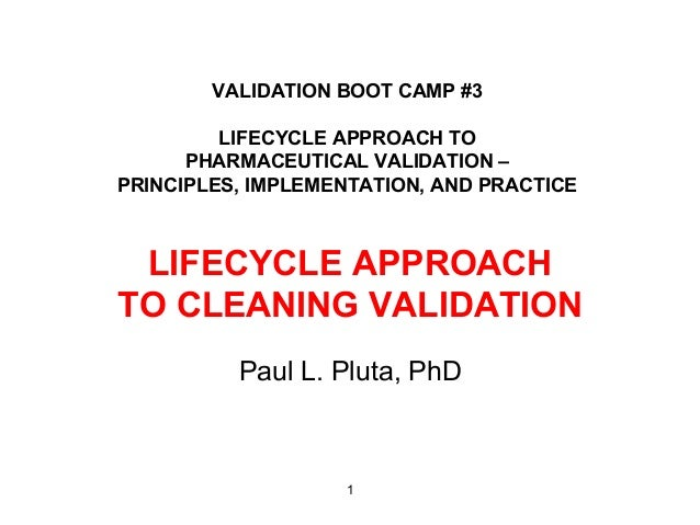 VALIDATION BOOT CAMP #3         LIFECYCLE APPROACH TO      PHARMACEUTICAL VALIDATION –PRINCIPLES, IMPLEMENTATION, AND PRAC...