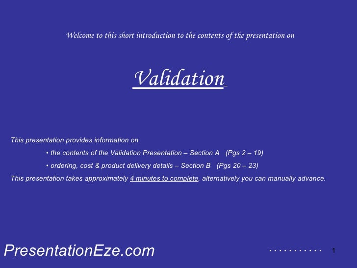Welcome to this short introduction to the contents of the presentation on Validation   PresentationEze.com This presentati...